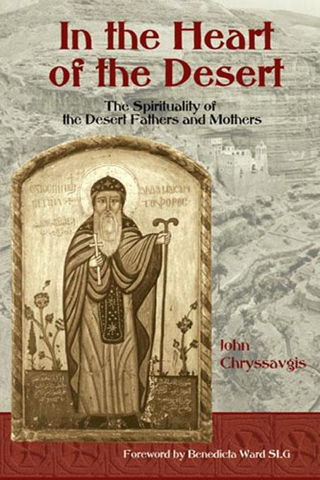 In the Heart of the Desert: The Spirituality of the Desert Fathers and Mothers EB9780941532808