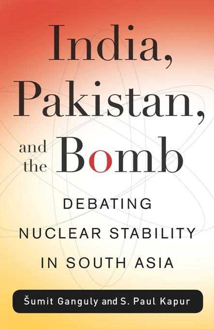 India, Pakistan, and the Bomb: Debating Nuclear Stability in South Asia EB9780231512824