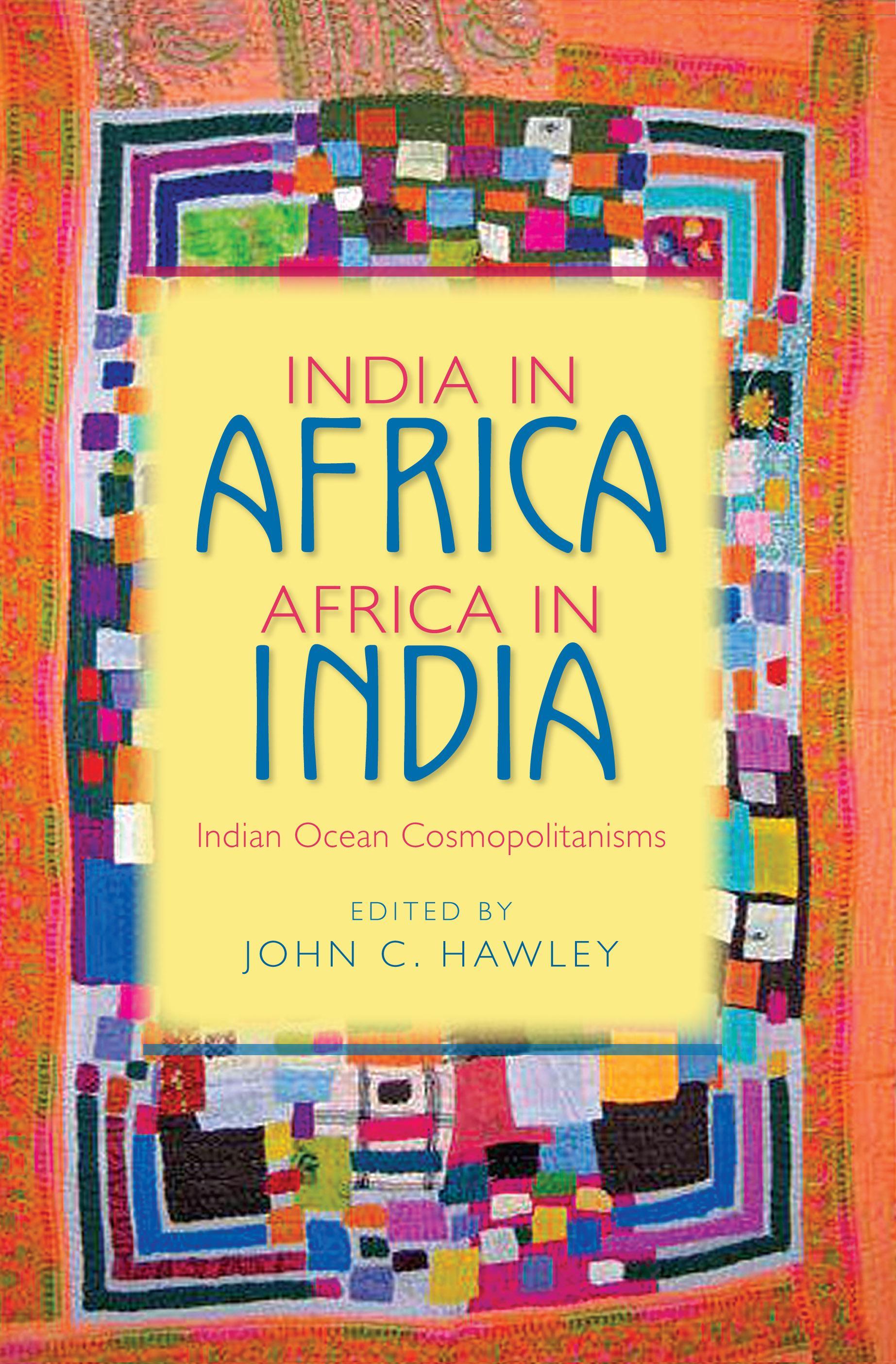 India in Africa, Africa in India: Indian Ocean Cosmopolitamisms