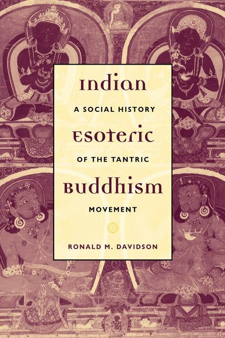 Indian Esoteric Buddhism: A Social History of the Tantric Movement EB9780231501026