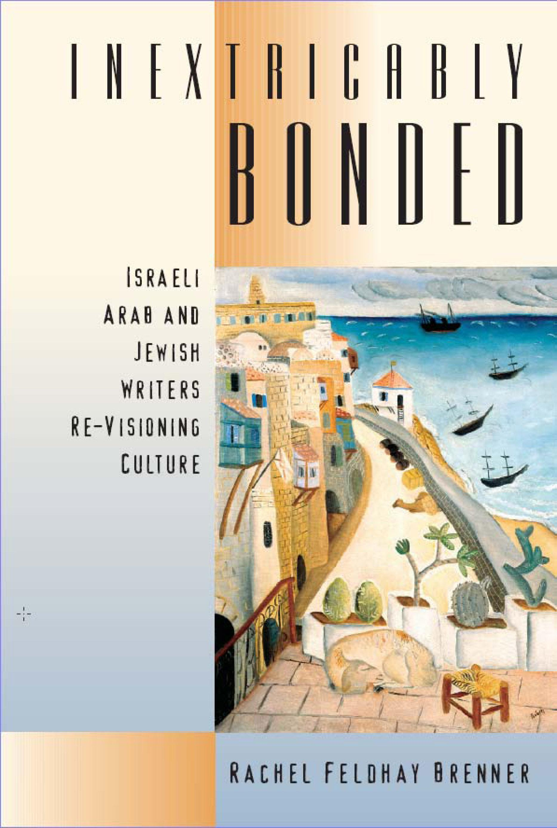 Inextricably Bonded: Israeli Arab and Jewish Writers Re-Visioning Culture EB9780299189631