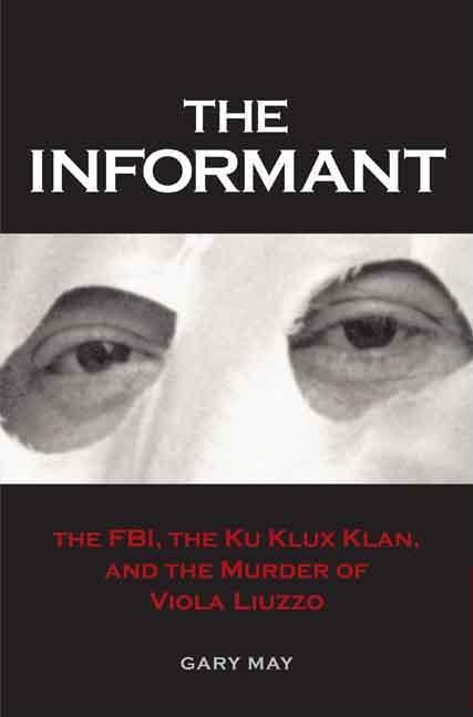 Informant: The FBI, the Ku Klux Klan, and the Murder of Viola Liuzzo EB9780300129991