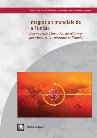 Int?gration mondiale de la Tunisie: Une nouvelle g?n?ration de r?formes pour booster la croissance et l'emploi EB9780821377123
