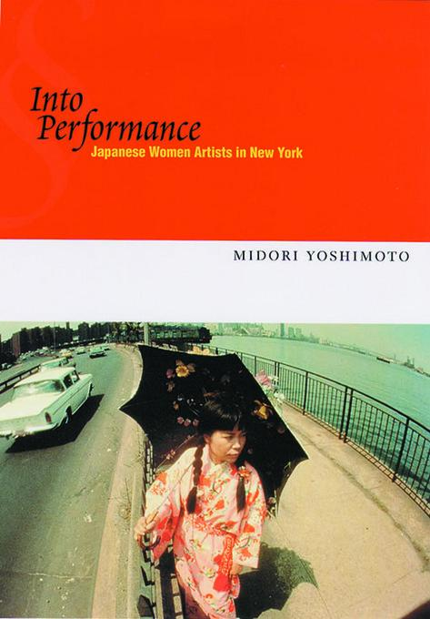 Into Performance: Japanese Women Artists in New York EB9780813541051
