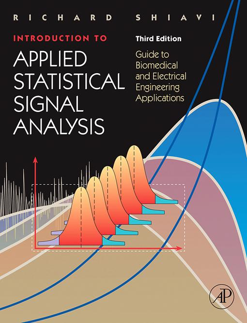 Introduction to Applied Statistical Signal Analysis: Guide to Biomedical and Electrical Engineering Applications EB9780080467689