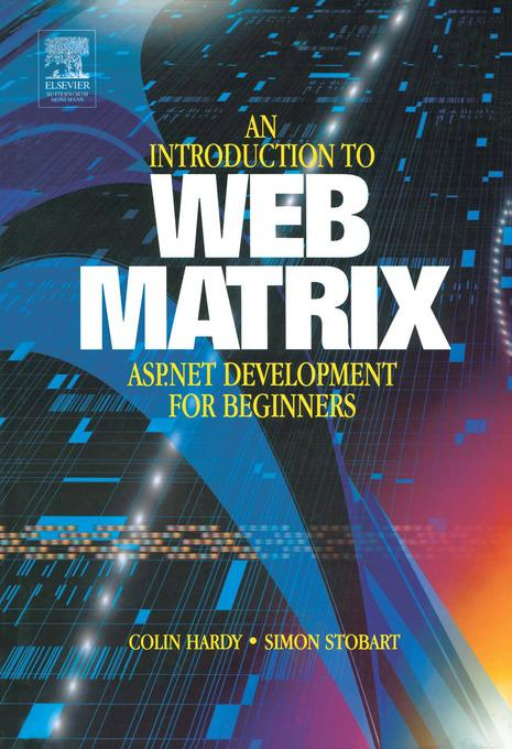 Introduction to Web Matrix: ASP.NET Development for Beginners EB9780080535128