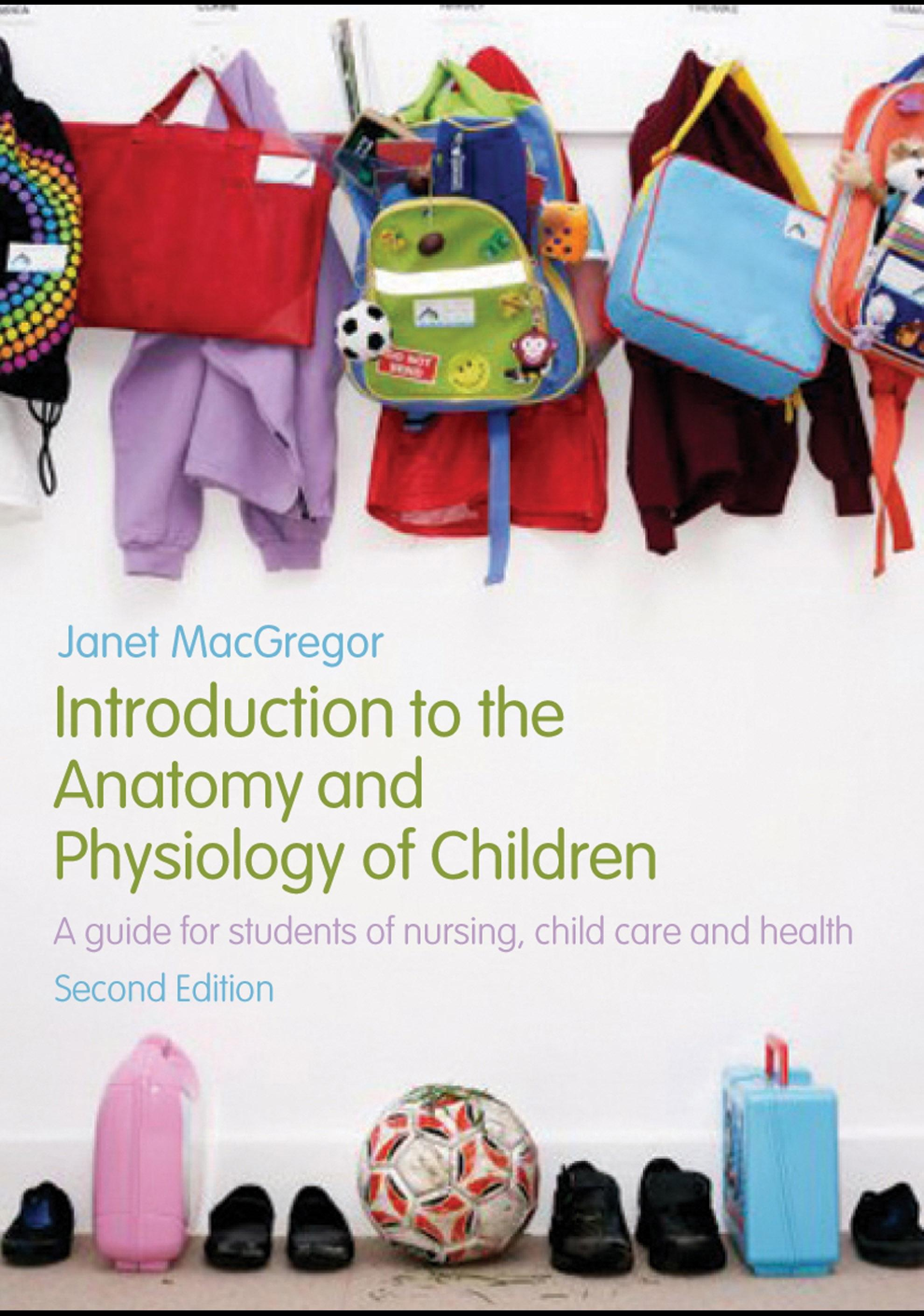 Introduction to the Anatomy and Physiology of Children: A guide for students of nursing, child care and health EB9780203929315