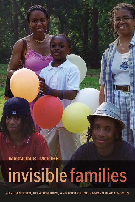Invisible Families: Gay Identities, Relationships, and Motherhood among Black Women EB9780520950153