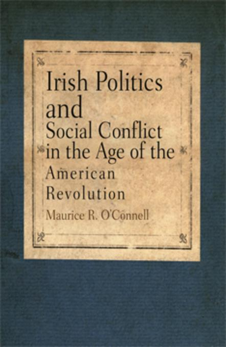Irish Politics and Social Conflict in the Age of the American Revolution EB9780812200973