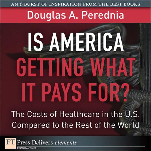 Is America Getting What It Pays For? The Costs of Healthcare in the U.S. Compared to the Rest of the World EB9780132697644
