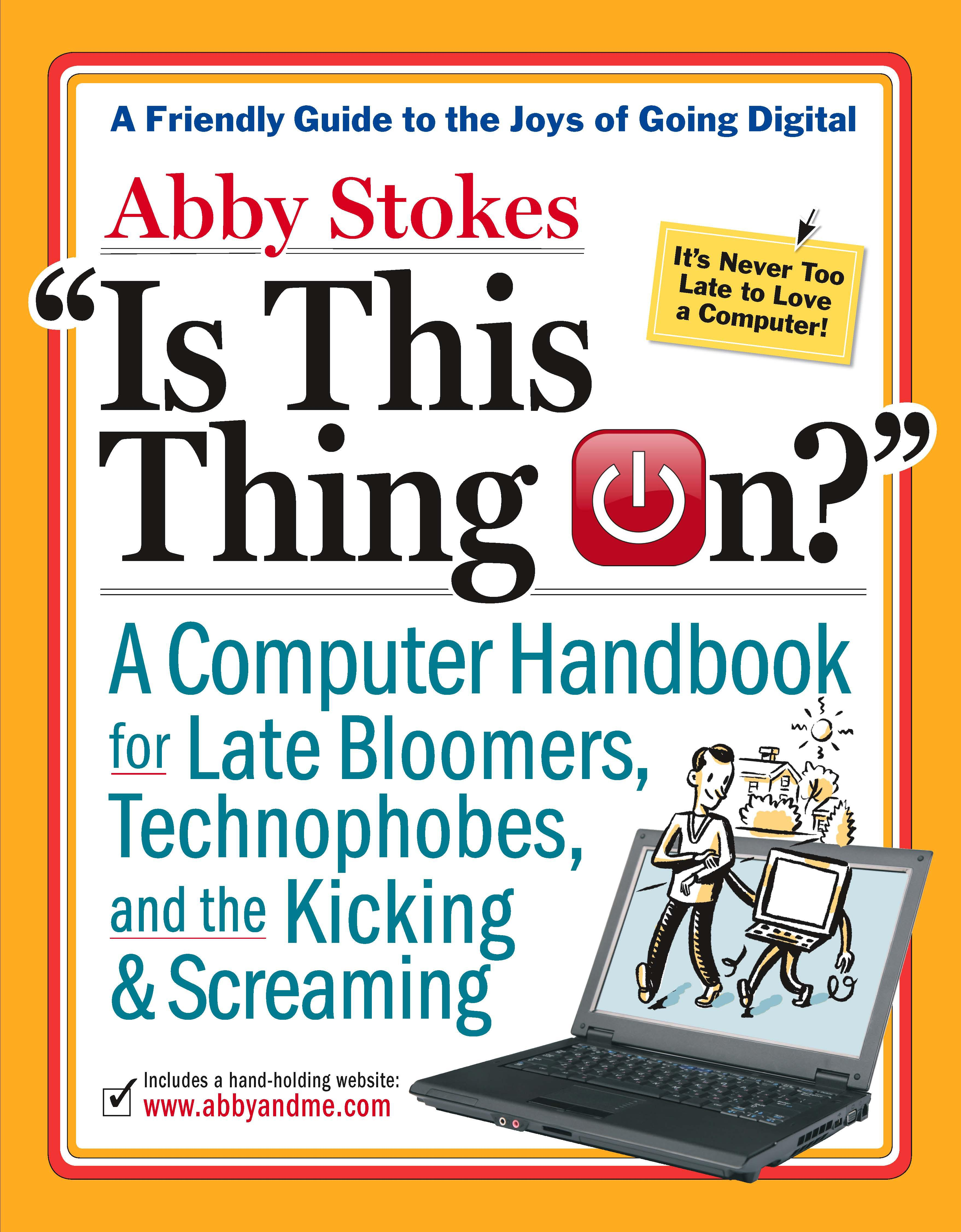 Is This Thing On?: A Late Bloomer's Computer Handbook EB9780761153849