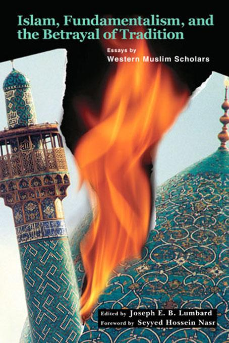 Islam, Fundamentalism and the Betrayal of Tradition: Essays by Western Muslim Scholars EB9780941532822