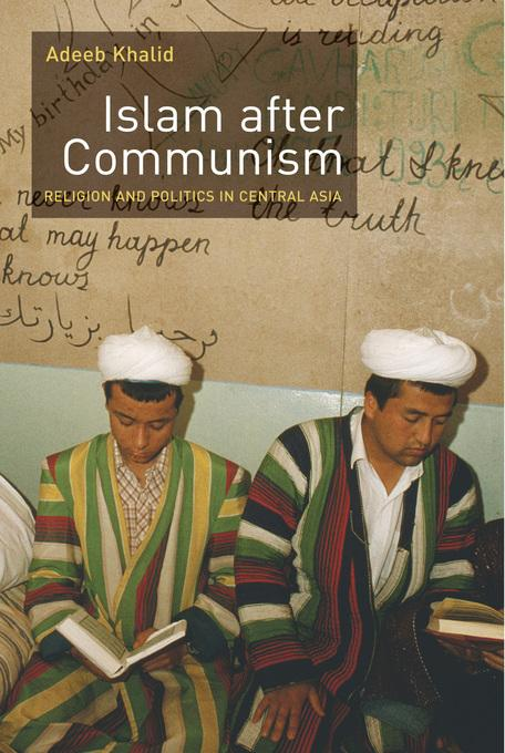 Islam after Communism: Religion and Politics in Central Asia EB9780520940109