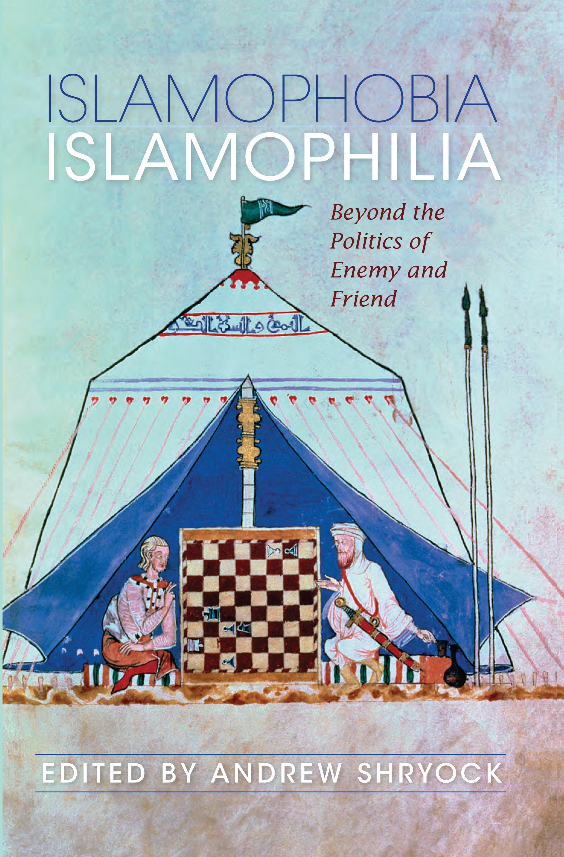 Islamophobia/Islamophilia: Beyond the Politics of Enemy and Friend EB9780253004543