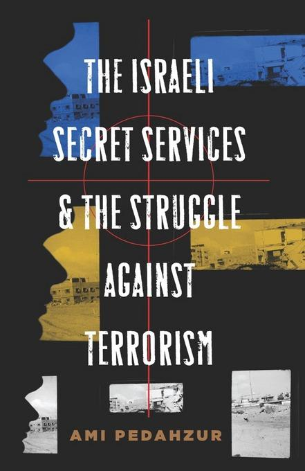 Israeli Secret Services and the Struggle Against Terrorism EB9780231511612