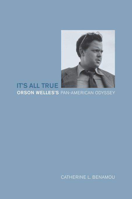 It's All True: Orson Welles's Pan-American Odyssey EB9780520938144