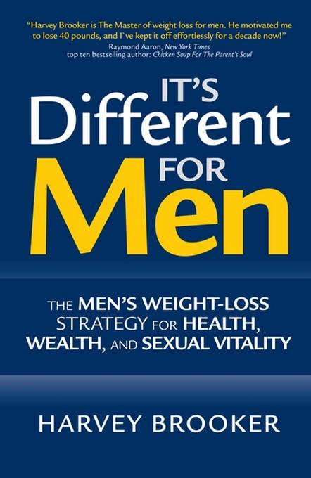 It's Different for Men: The Men's Weight-loss Strategy for Health, Wealth and Sexual Vitality EB9780470739105