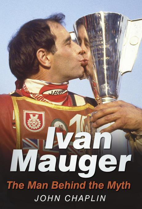 Ivan Mauger: The Man Behind the Myth EB9780752482514