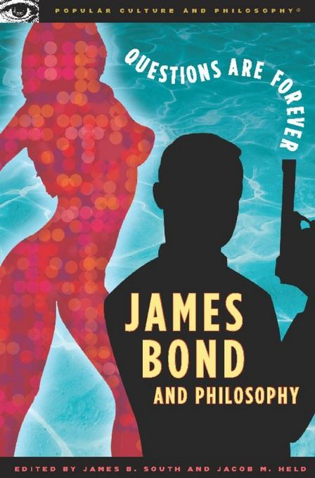 James Bond and Philosophy: Questions Are Forever EB9780812698169