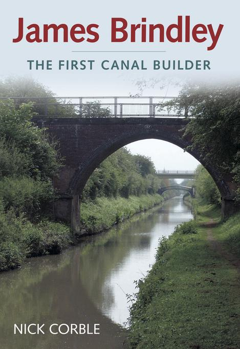 James Brindley: The First Canal Builder EB9780752472249