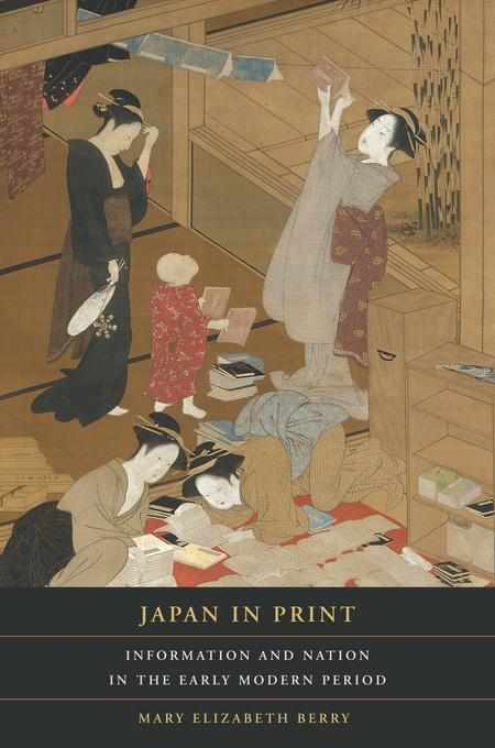 Japan in Print: Information and Nation in the Early Modern Period EB9780520941465