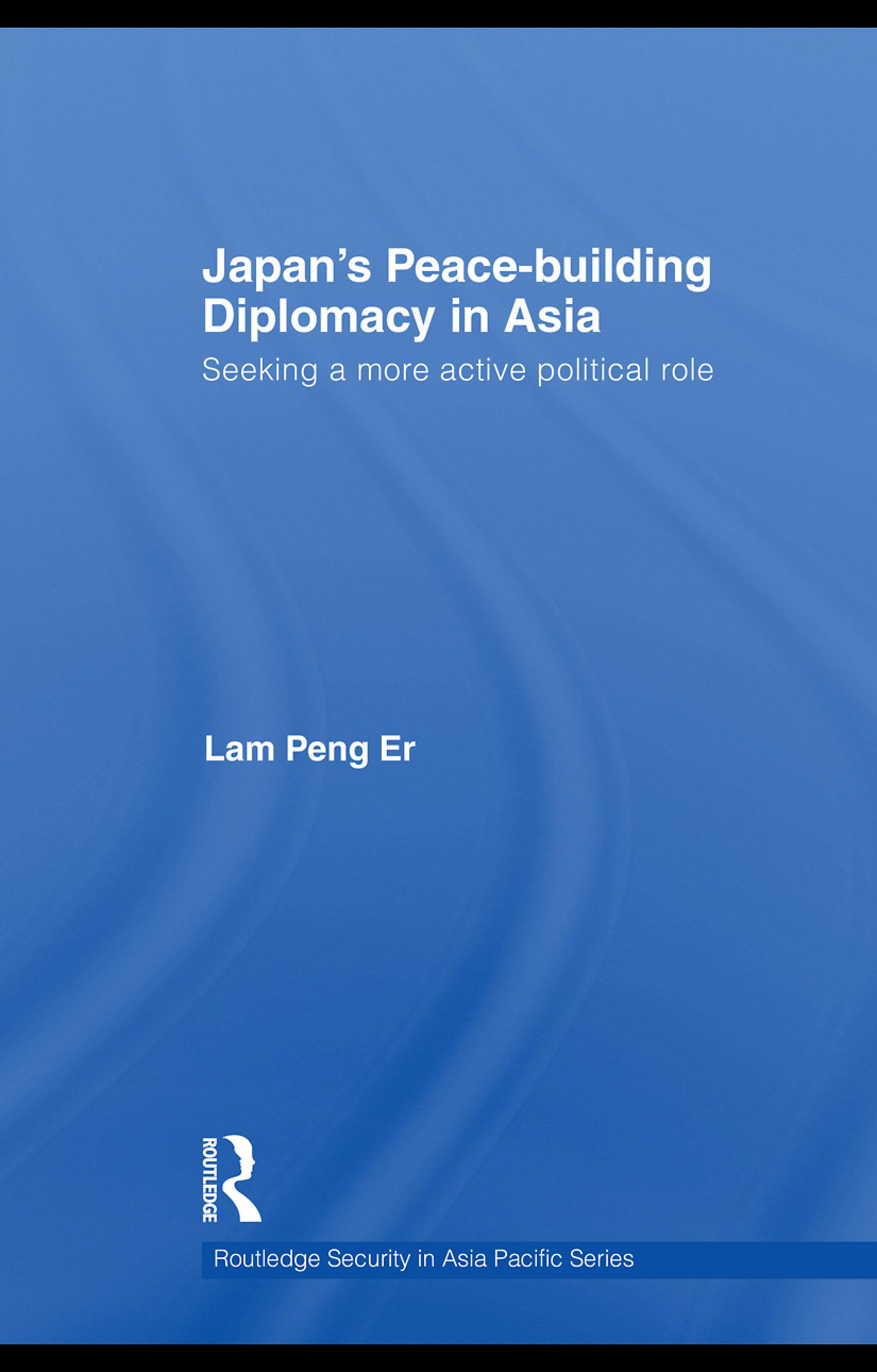 Japan's Peace-Building Diplomacy in Asia: Seeking a More Active Political Role EB9780203877814