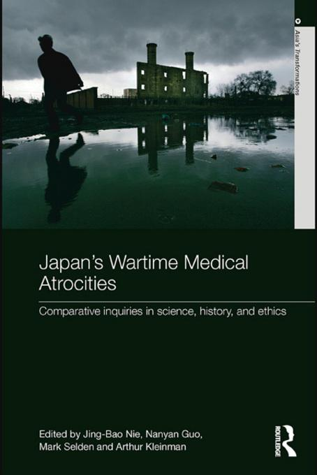 Japan's Wartime Medical Atrocities: Comparative Inquiries in Science, History, and Ethics EB9780203849040