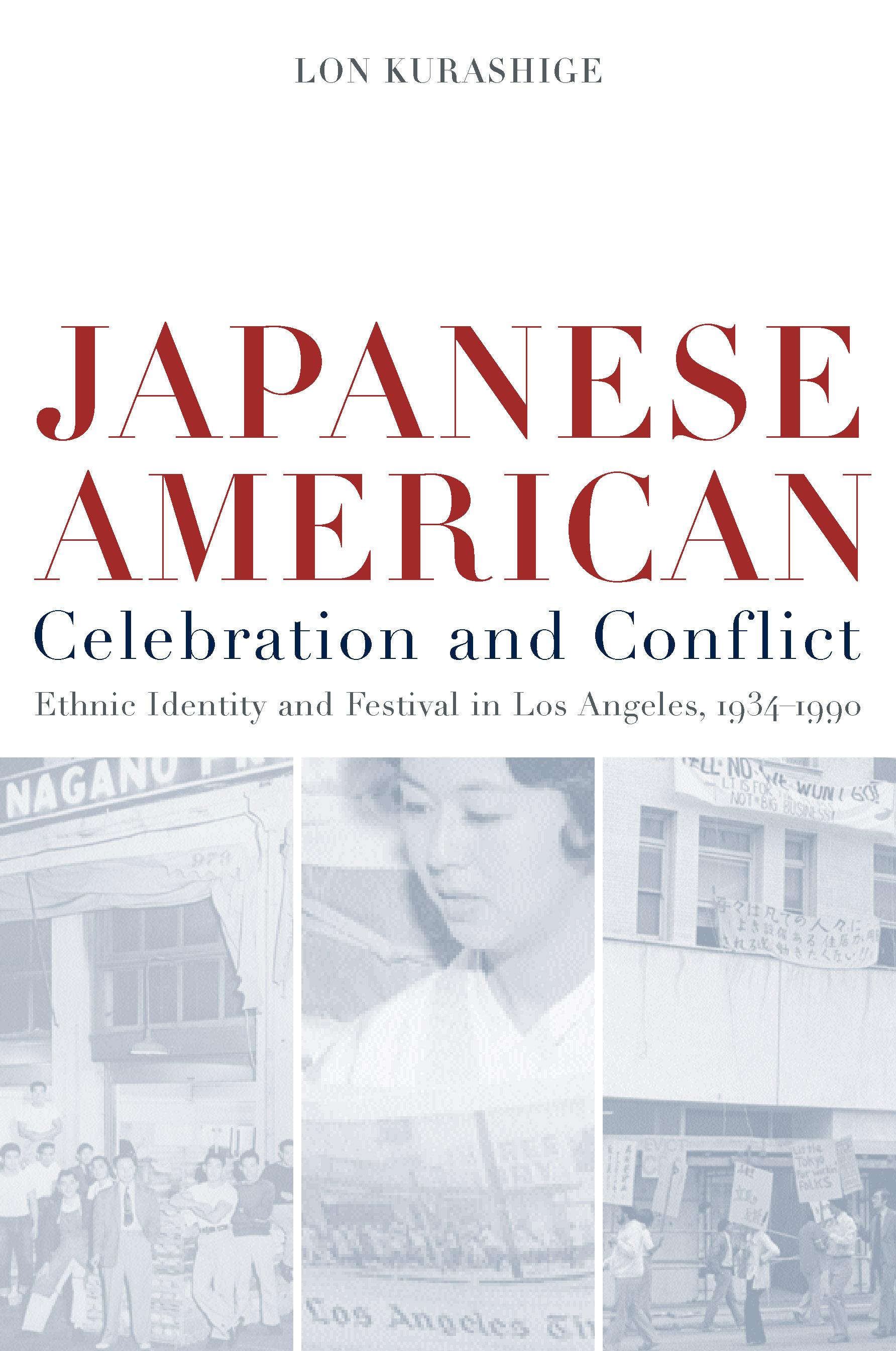 Japanese American Celebration and Conflict: A History of Ethnic Identity and Festival, 1934-1990 EB9780520926479