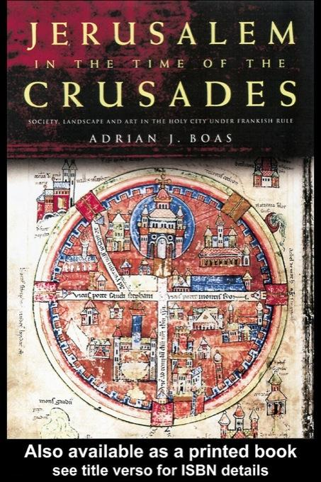 Jerusalem in the Time of the Crusades: Society, Landscape and Art in the Holy City under Frankish Rule EB9780203996676