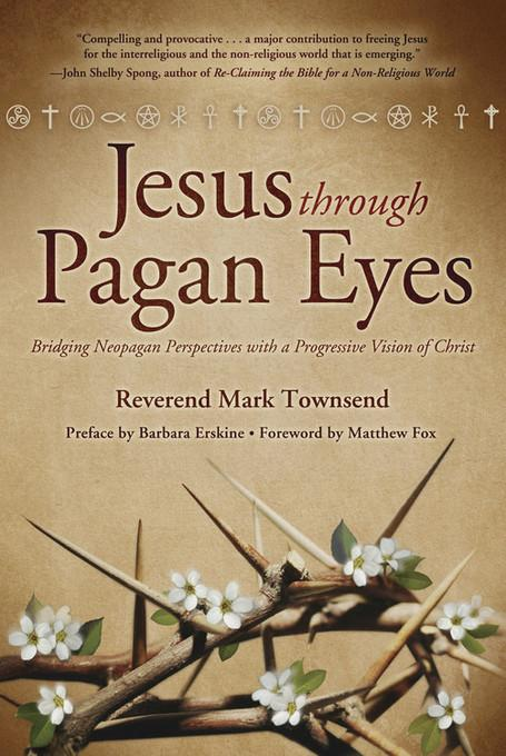 Jesus Through Pagan Eyes: Bridging Neopagan Perspectives with a Progressive Vision of Christ EB9780738731650