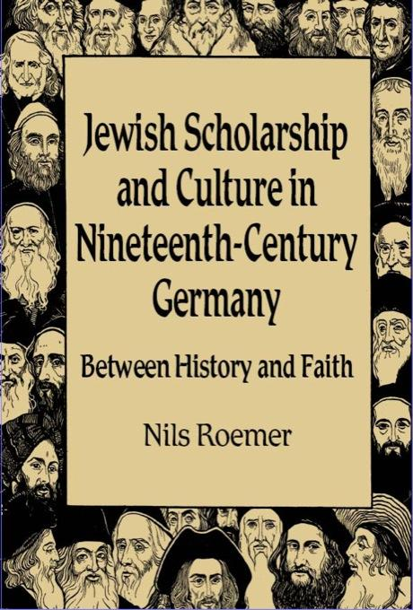 Jewish Scholarship and Culture in Nineteenth-Century Germany: Between History and Faith EB9780299211738