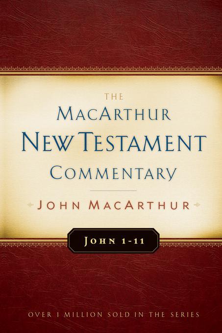 John 1-11 MacArthur New Testament Commentary EB9780802480446