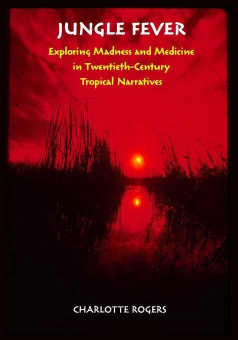Jungle Fever: Exploring Madness and Medicine in Twentieth-Century Tropical Narratives EB9780826518330