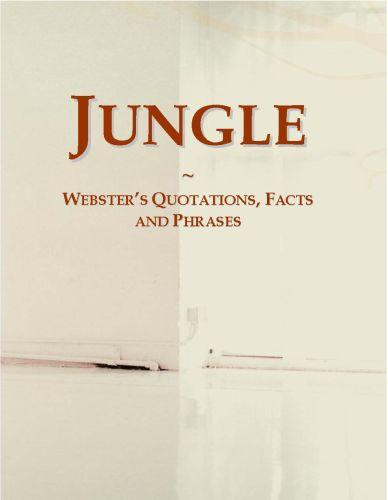 Jungle: Webster?s Quotations, Facts and Phrases
