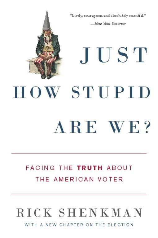 Just How Stupid Are We? Facing the Truth About the: Facing the Truth About the American Voter EB9780465012572
