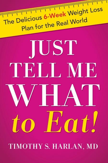 Just Tell Me What to Eat!: The Delicious 6-Week Weight Loss Plan for the Real World EB9780738214757