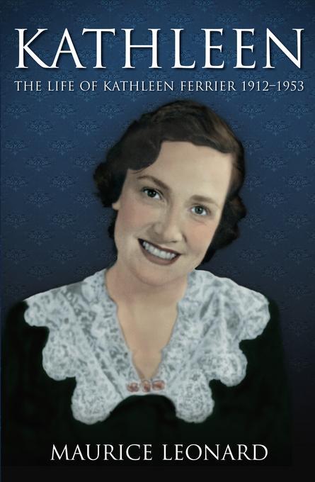 Kathleen: The Life of Kathleen Ferrier 1912-1953 EB9780752483177