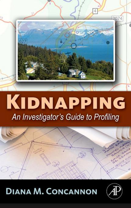 Kidnapping: An Investigator's Guide to Profiling EB9780080559308