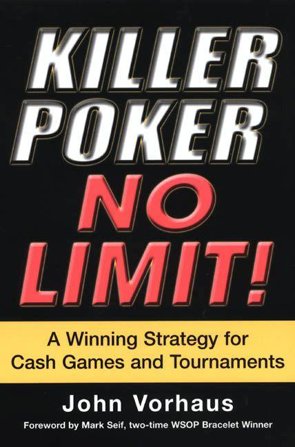 Killer Poker No Limit!: A Winning Strategy For Cash Games And Tournaments EB9780818407741