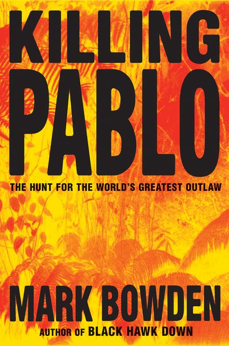 Killing Pablo: The Hunt for the World's Greatest Outlaw EB9780802197573