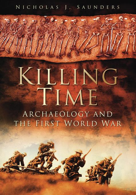 Killing Time: Archaeology and the First World War EB9780752476186
