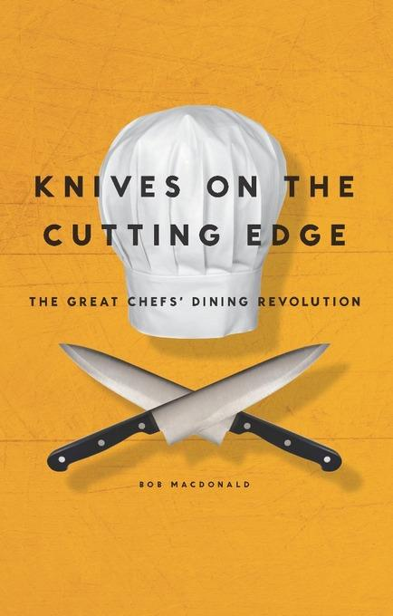 Knives on the Cutting Edge: The Great Chefs' Dining Revolution EB9780983021995