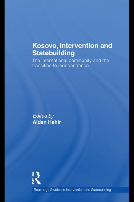 Kosovo, Intervention and Statebuilding: The International Community and the Transition to Independence EB9780203861790