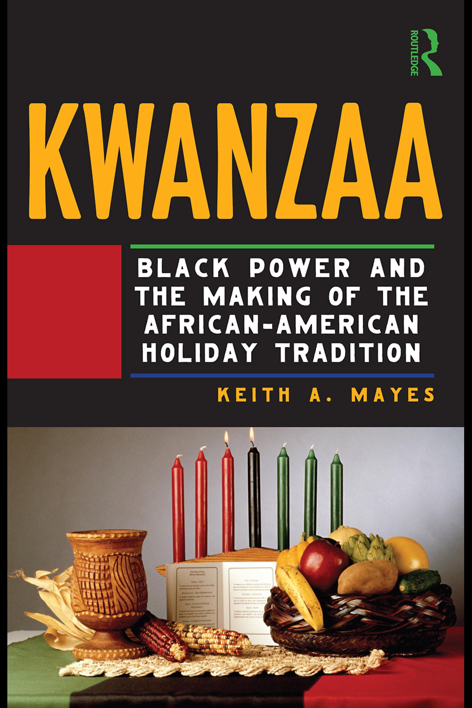 Kwanzaa: Black Power and the Making of the African-American Holiday Tradition EB9780203874868