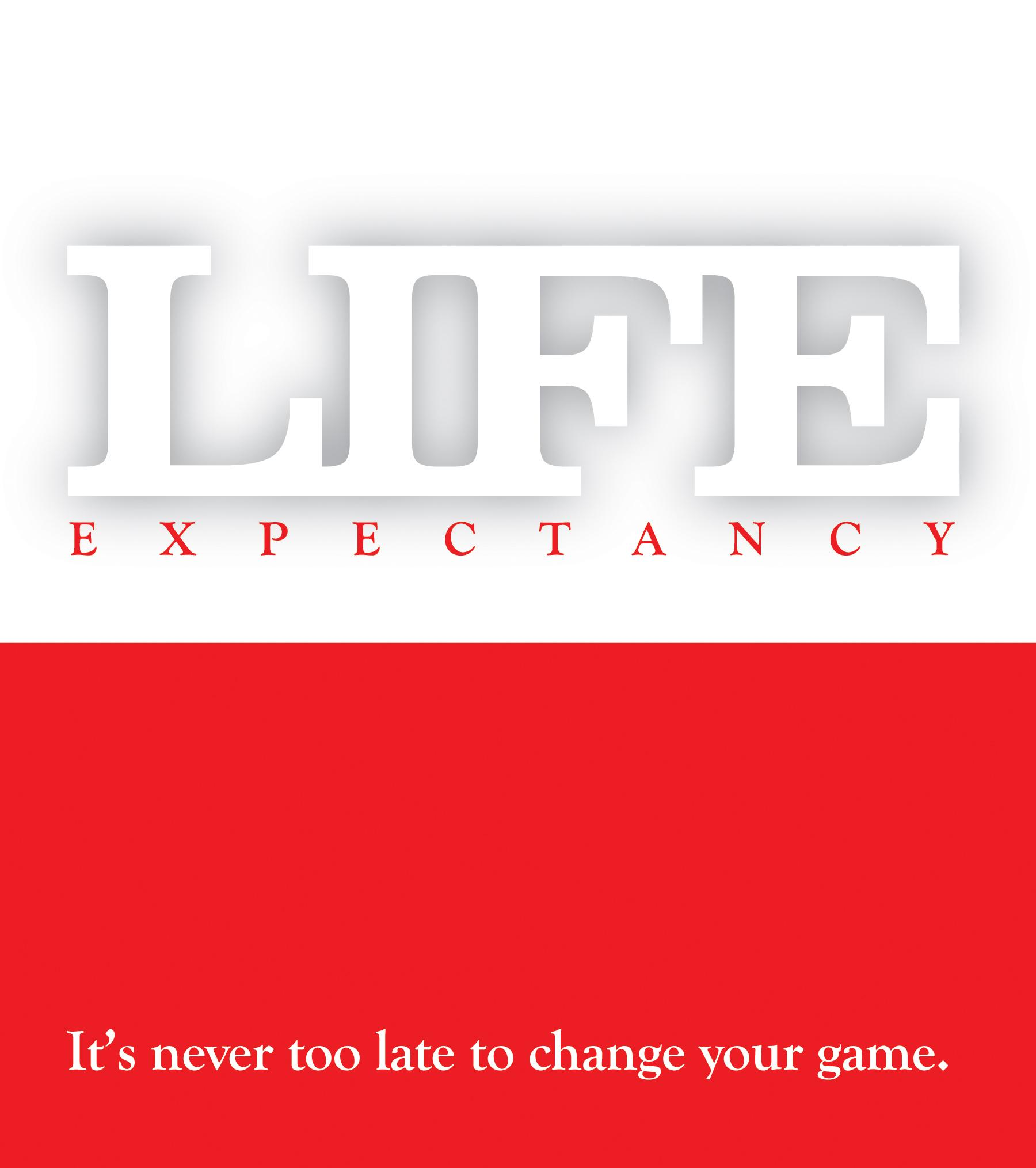 LIFE Expectancy: It's Never Too Late to Change Your Game EB9780984989317