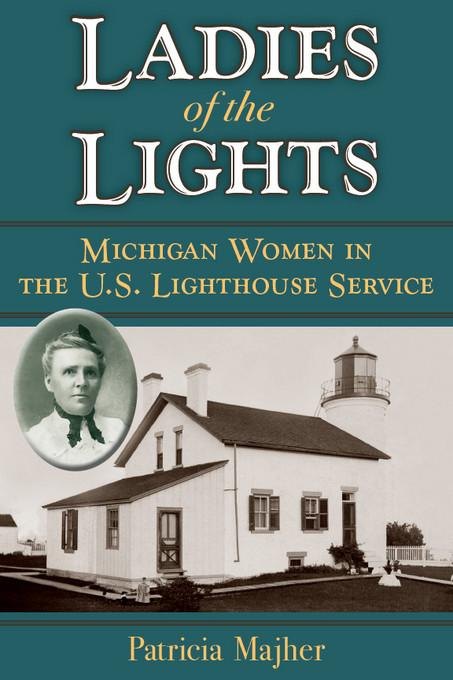 Ladies of the Lights: Michigan Women in the U.S. Lighthouse Service EB9780472028016