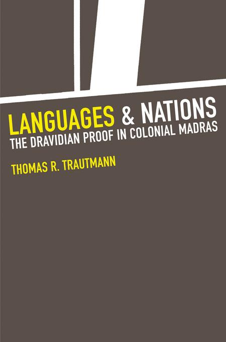 Languages and Nations: The Dravidian Proof in Colonial Madras EB9780520931909