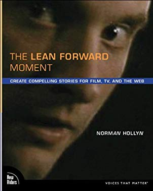 Lean Forward Moment, The: Create Compelling Stories for Film, TV, and the Web EB9780132704915