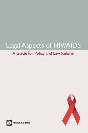 Legal Aspects of HIV/AIDS: A Guide for Policy and Law Reform EB9780821371060