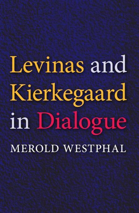 Levinas and Kierkegaard in Dialogue EB9780253003140